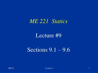ME 221  Statics Lecture #9 Sections 9.1 – 9.6