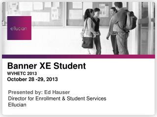Banner XE Student WVHETC 2013 October  28 -29,  2013