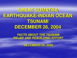 GREAT SUMATRA EARTHQUAKE-INDIAN OCEAN TSUNAMI DECEMBER 26, 2004