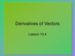 Derivatives of Vectors