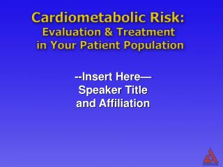 Cardiometabolic Risk : Evaluation & Treatment in Your Patient Population
