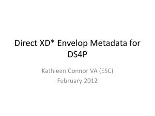 Direct  XD*  Envelop Metadata for DS4P