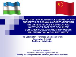 The Uzbekistan � Chinese Business Forum September 7, 2009 Tashkent, Uzbekistan Bakhtier M. IRMATOV