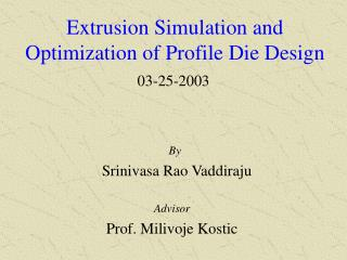 Extrusion Simulation and Optimization of Profile Die Design