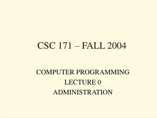 CSC 171 – FALL 2004