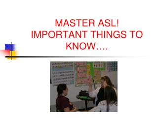 MASTER ASL!  IMPORTANT THINGS TO KNOW�.