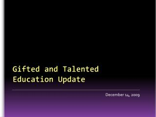 Gifted and Talented  Education Update