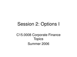 Session 2: Options I