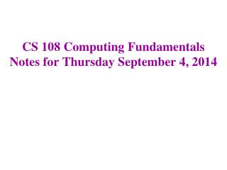CS 108 Computing Fundamentals Notes for Thursday September 4, 2014