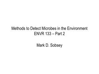Methods to Detect Microbes in the Environment ENVR 133 – Part 2