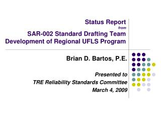 Status Report  from  SAR-002 Standard Drafting Team Development of Regional UFLS Program