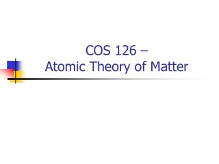 COS 126 –  Atomic Theory of Matter