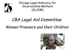 Chicago Legal Advocacy for  Incarcerated Mothers (CLAIM)