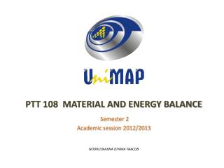 PTT 108  MATERIAL AND ENERGY BALANCE