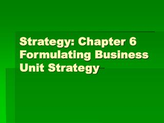 Strategy: Chapter 6 Formulating Business Unit Strategy