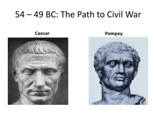 54 – 49 BC: The Path to Civil War