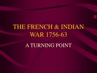 THE FRENCH & INDIAN WAR 1756-63