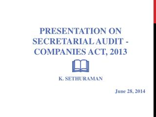 PRESENTATION ON SECRETARIAL AUDIT - COMPANIES ACT, 2013 ? K. SETHURAMAN June 28, 2014