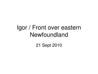 Igor / Front over eastern Newfoundland