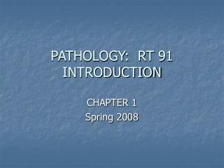 PATHOLOGY:  RT 91 INTRODUCTION