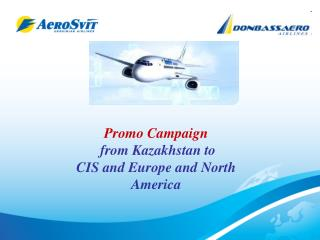 Promo Campaign  from  Kazakhstan  to  CIS  and Europe and North America