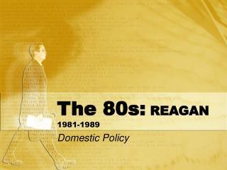The 80s:  REAGAN 1981-1989