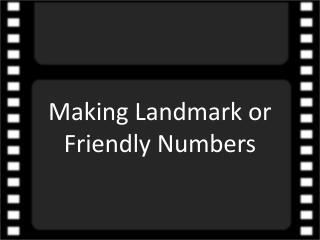 Making Landmark or  Friendly Numbers