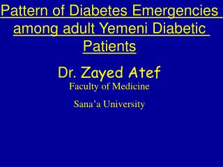 Pattern of Diabetes Emergencies among adult Yemeni Diabetic Patients Dr.  Zayed Atef