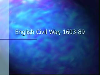 English Civil War, 1603-89