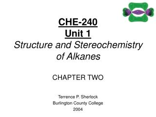 CHE-240 Unit 1 Structure and Stereochemistry of Alkanes CHAPTER TWO