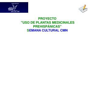 """PROYECTO  """"USO DE PLANTAS MEDICINALES PREHISPÁNICAS"""" S EMANA CULTURAL CMN"""