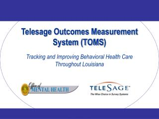 Telesage  Outcomes Measurement System (TOMS ) Tracking and Improving Behavioral Health Care