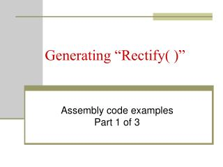 "Generating ""Rectify( )"""