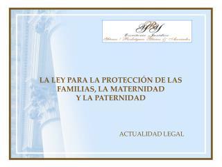 LA LEY PARA LA PROTECCI�N DE LAS FAMILIAS, LA MATERNIDAD  Y LA PATERNIDAD
