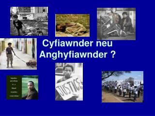 Cyfiawnder neu Anghyfiawnder ?