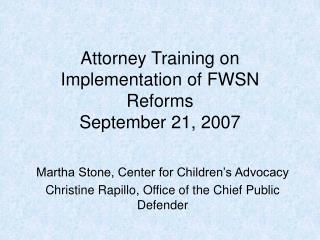Attorney Training on Implementation of FWSN Reforms September 21, 2007