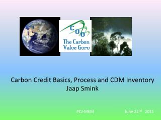 Carbon Credit Basics, Process and CDM Inventory Jaap Smink