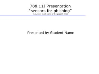 "788.11J Presentation ""sensors for phishing"" (i.e., your short name of the paper's title)"