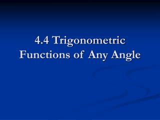 4.4 Trigonometric Functions of Any Angle