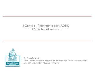 Dr. Daniele Arisi Unità Operativa di Neuropsichiatria dell'Infanzia e dell'Adolescenza