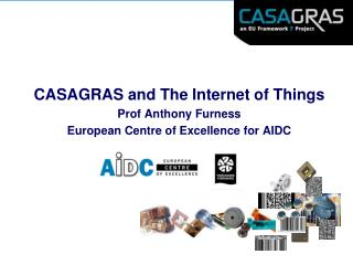 CASAGRAS and The Internet of Things Prof Anthony Furness European Centre of Excellence for AIDC