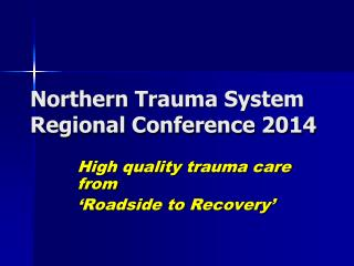 Northern Trauma System Regional Conference 2014