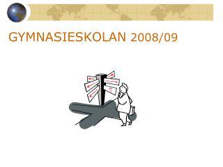 GYMNASIESKOLAN  2008/09