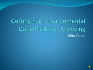 Getting Your Environmental Data Ready for Archiving