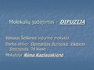 Molekulių judėjimas -  DIFUZIJA