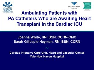 Ambulating Patients with  PA Catheters Who are Awaiting Heart Transplant in the Cardiac ICU