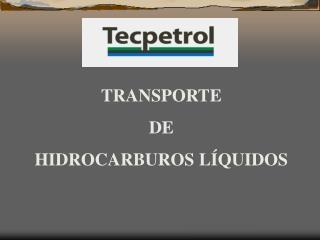 TRANSPORTE DE  HIDROCARBUROS L QUIDOS
