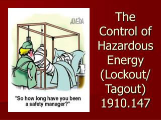 The Control of Hazardous Energy (Lockout/ Tagout)    1910.147