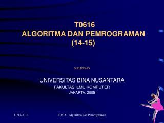T0616  ALGORITMA DAN PEMROGRAMAN (14-15)