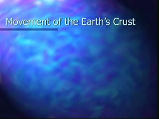 Movement of the Earth s Crust